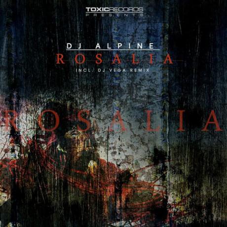 DJ Alpine – Rosalia (DJ Vega Uplifting remix) (Toxic Records)