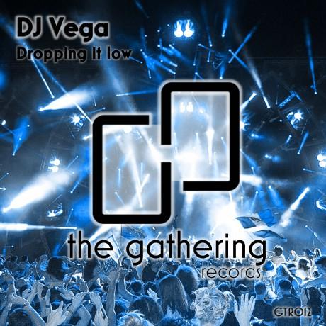 DJ Vega – Dropping It Low (The Gathering Records)