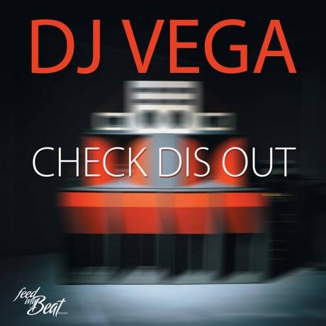 DJ Vega – Check Dis Out (Feed my beat)
